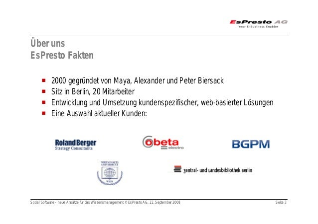 Social Software – neue Ansätze für das Wissensmanagement © EsPresto AG, 22. September 2008 Seite 3 Über uns EsPresto Fakte...