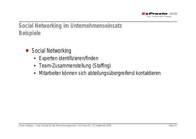 Social Software – neue Ansätze für das Wissensmanagement © EsPresto AG, 22. September 2008 Seite 33 Social Networking im U...