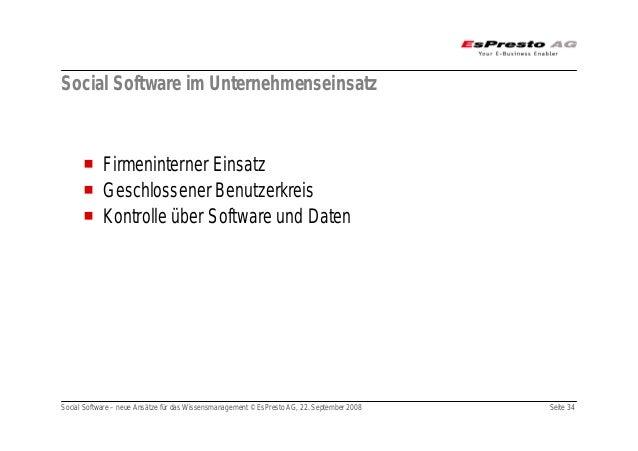 Social Software – neue Ansätze für das Wissensmanagement © EsPresto AG, 22. September 2008 Seite 34 Social Software im Unt...