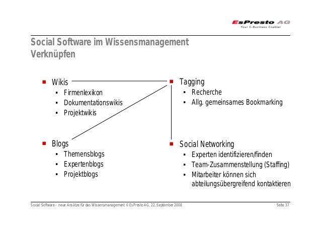 Social Software – neue Ansätze für das Wissensmanagement © EsPresto AG, 22. September 2008 Seite 37 Social Software im Wis...