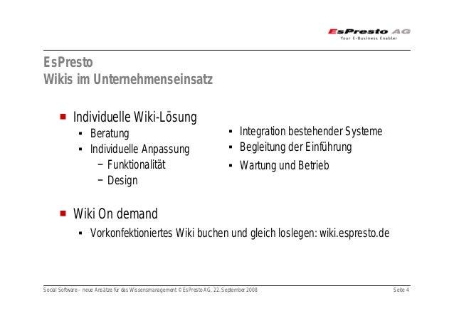 Social Software – neue Ansätze für das Wissensmanagement © EsPresto AG, 22. September 2008 Seite 4 EsPresto Wikis im Unter...