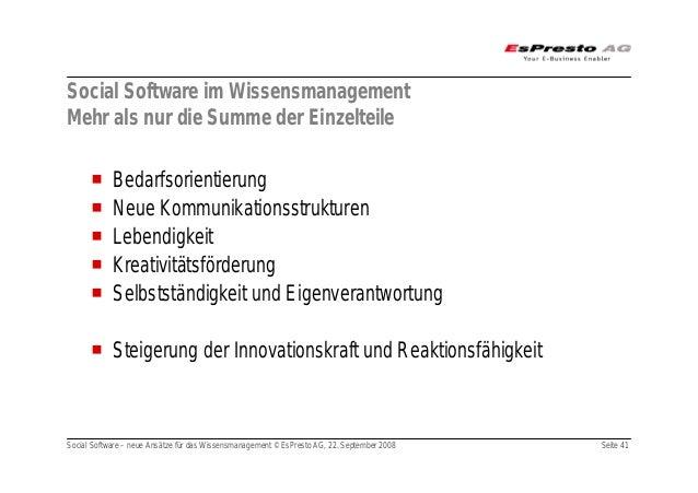 Social Software – neue Ansätze für das Wissensmanagement © EsPresto AG, 22. September 2008 Seite 41 Social Software im Wis...