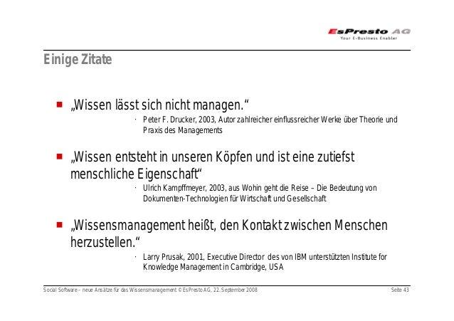 """Social Software – neue Ansätze für das Wissensmanagement © EsPresto AG, 22. September 2008 Seite 43 """"Wissen lässt sich nic..."""
