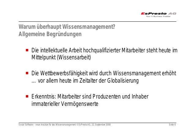 Social Software – neue Ansätze für das Wissensmanagement © EsPresto AG, 22. September 2008 Seite 6 Warum überhaupt Wissens...