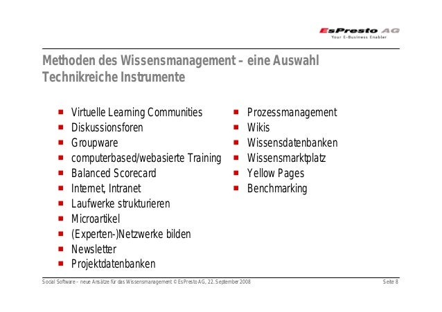Social Software – neue Ansätze für das Wissensmanagement © EsPresto AG, 22. September 2008 Seite 8 Methoden des Wissensman...