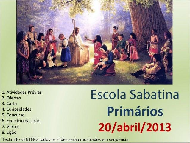 1. Atividades Prévias2. Ofertas3. Carta                                          Escola Sabatina4. Curiosidades5. Concurso...