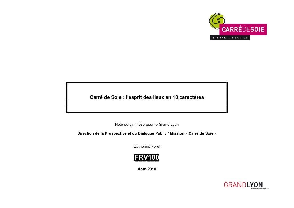 Carré de Soie : l'esprit des lieux en 10 caractères                    Note de synthèse pour le Grand LyonDirection de la ...