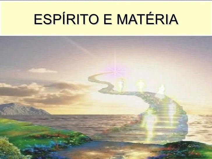 ESPÍRITO E MATÉRIA