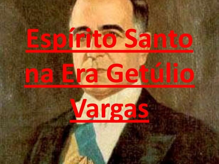 Espírito Santona Era Getúlio    Vargas