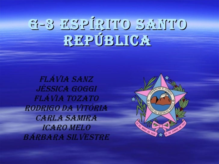 G-3 Espírito Santo República Flávia Sanz Jéssica Goggi Flávia Tozato Rodrigo da Vitória Carla samira Icaro melo Bárbara Si...