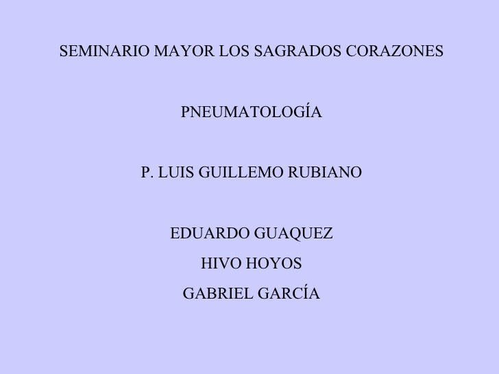 SEMINARIO MAYOR LOS SAGRADOS CORAZONES PNEUMATOLOGÍA P. LUIS GUILLEMO RUBIANO EDUARDO GUAQUEZ HIVO HOYOS GABRIEL GARCÍA