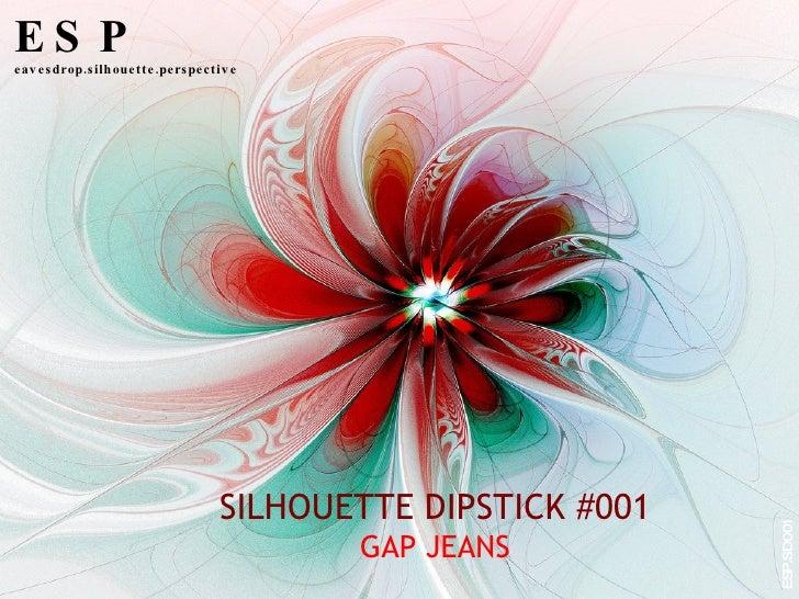 SILHOUETTE DIPSTICK #001 GAP JEANS ESP eavesdrop.silhouette.perspective ESP.SD001