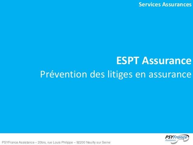 Services Assurances  ESPT Assurance Prévention des litiges en assurance  PSYFrance Assistance – 20bis, rue Louis Philippe ...