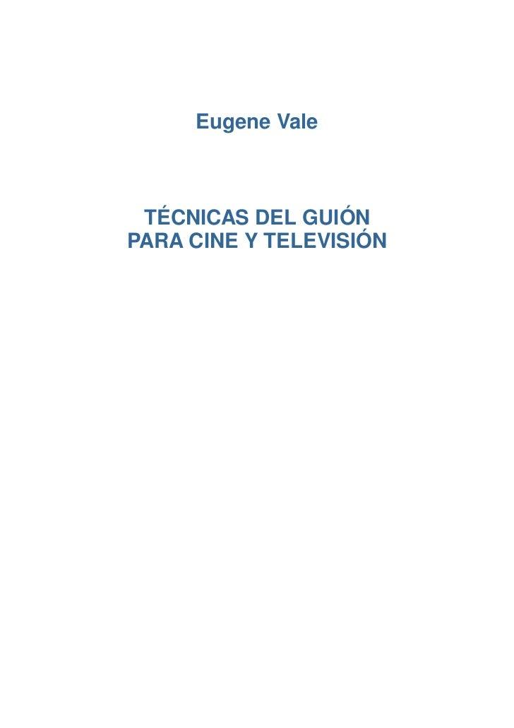 Eugene Vale TÉCNICAS DEL GUIÓNPARA CINE Y TELEVISIÓN