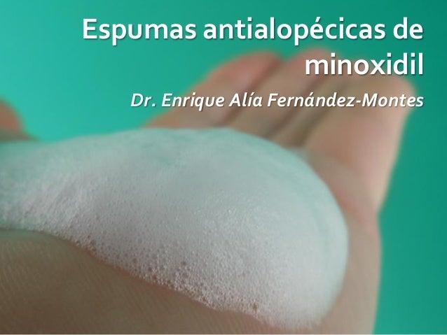 Espumas antialopécicas de                minoxidil   Dr. Enrique Alía Fernández-Montes