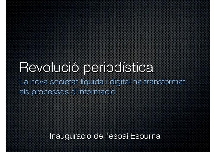 Revolució periodísticaLa nova societat líquida i digital ha transformatels processos d'informació        Inauguració de l'...