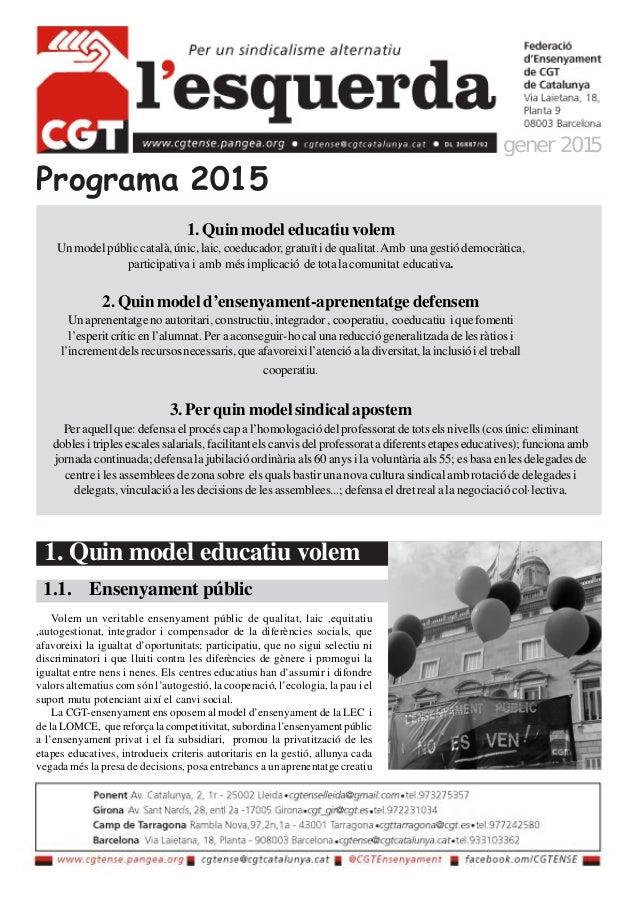 Programa 2015 1. Quin model educatiu volem gener 2015 1. Quin model educatiu volem Un model públic català, únic, laic, coe...