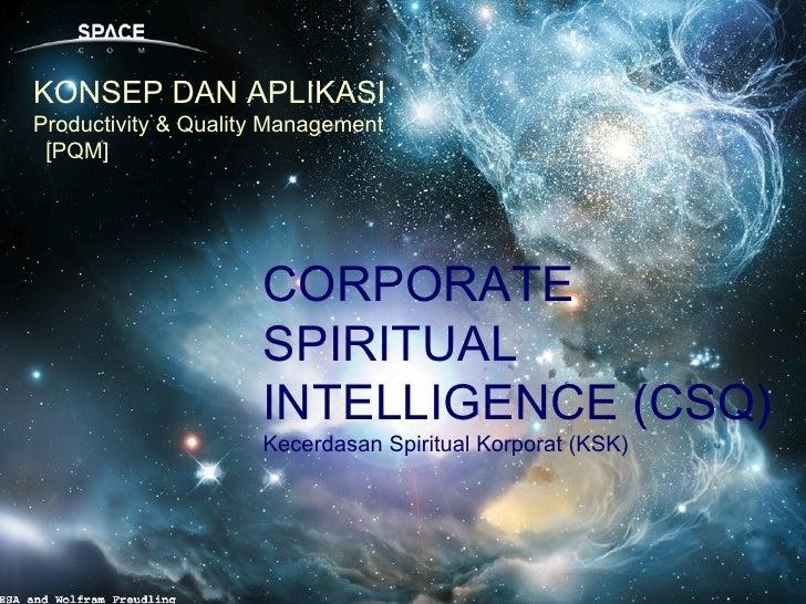 CORPORATE SPIRITUAL INTELLIGENCE (CSQ) Kecerdasan Spiritual Korporat (KSK) KONSEP DAN APLIKASI Productivity & Quality Mana...