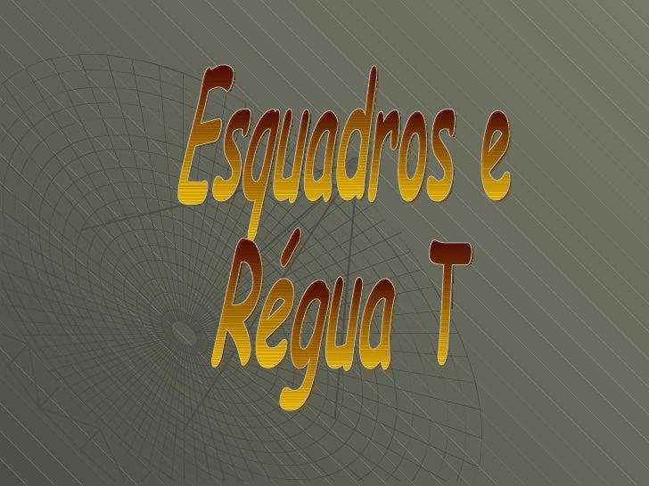 Esquadros e Régua T