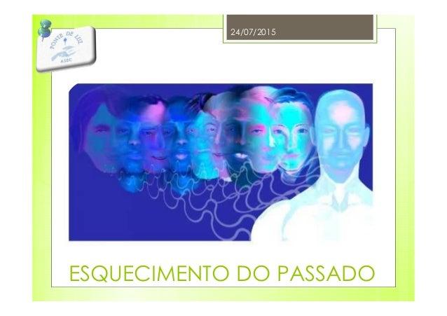 ESQUECIMENTO DO PASSADO 24/07/2015