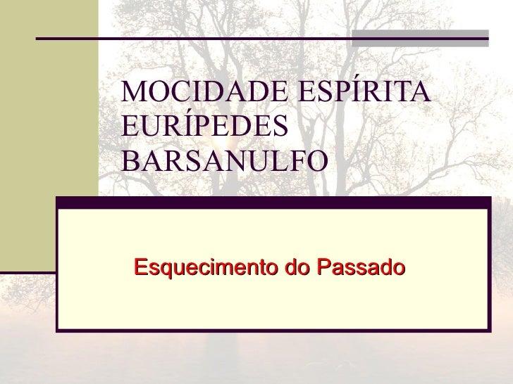 MOCIDADE ESPÍRITA EURÍPEDES BARSANULFO Esquecimento do Passado