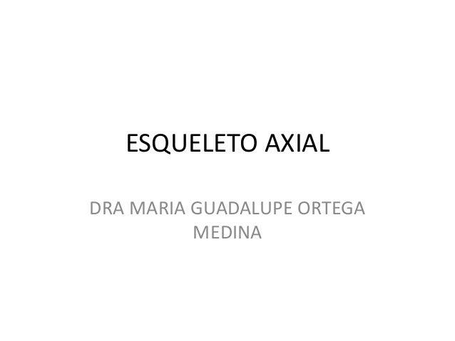 ESQUELETO AXIAL DRA MARIA GUADALUPE ORTEGA MEDINA