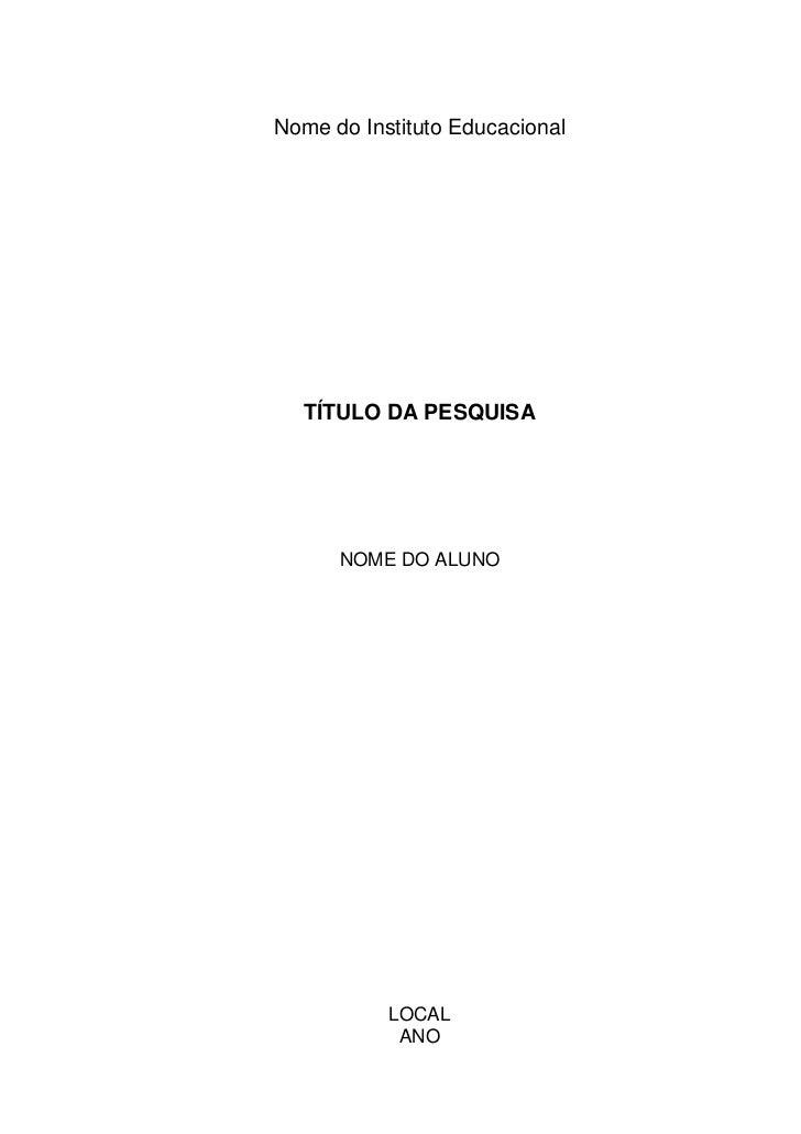Nome do Instituto Educacional  TÍTULO DA PESQUISA      NOME DO ALUNO           LOCAL            ANO