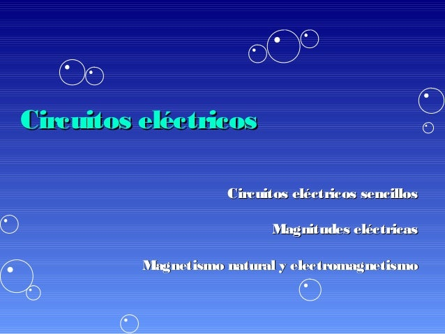 Circuitos eléctricos                     Circuitos eléctricos sencillos                            Magnitudes eléctricas  ...