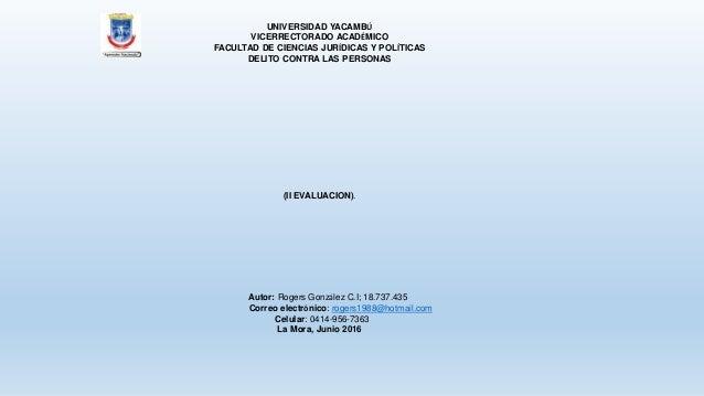 UNIVERSIDAD YACAMBÚ VICERRECTORADO ACADÉMICO FACULTAD DE CIENCIAS JURÍDICAS Y POLÍTICAS DELITO CONTRA LAS PERSONAS (II EVA...