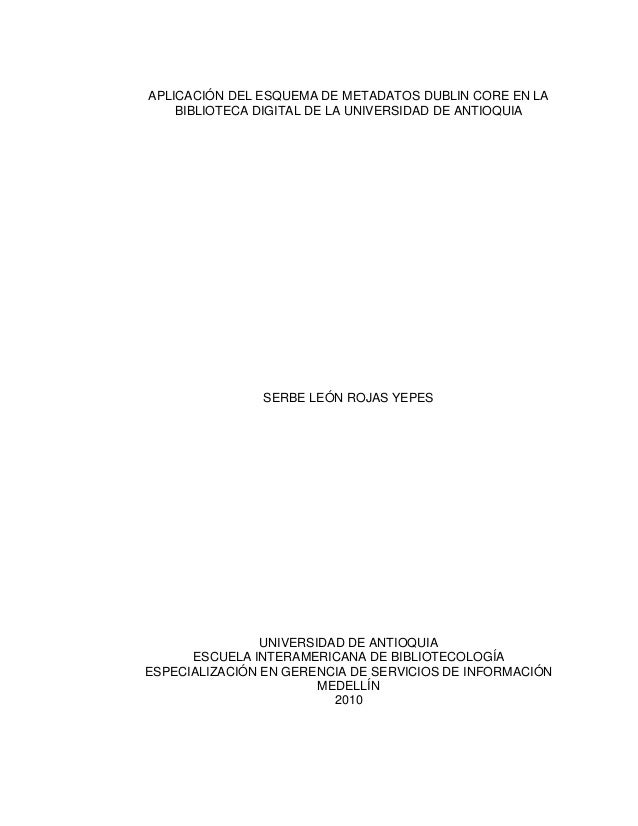 1  APLICACIÓN DEL ESQUEMA DE METADATOS DUBLIN CORE EN LA BIBLIOTECA DIGITAL DE LA UNIVERSIDAD DE ANTIOQUIA SERBE LEÓN RO...