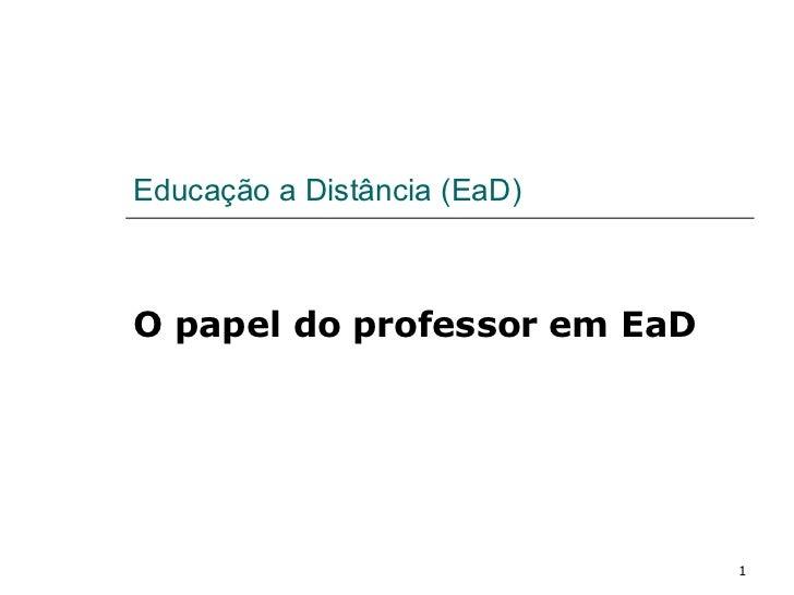 Educação a Distância (EaD) O papel do professor em EaD