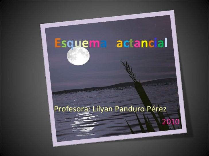 E s q u e m a   a c t a n c i a l Profesora: Lilyan Panduro Pérez   2010