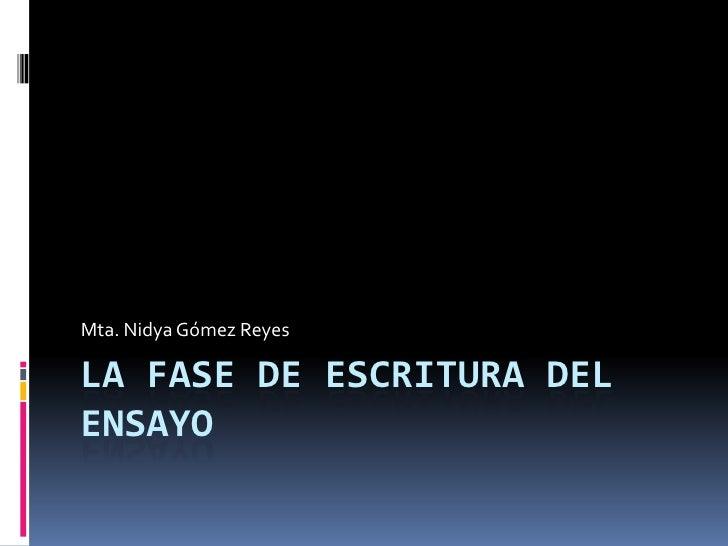 Mta. Nidya Gómez ReyesLA FASE DE ESCRITURA DELENSAYO