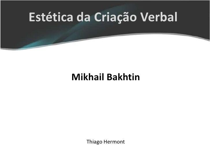 Estética da Criação Verbal       Mikhail Bakhtin          Thiago Hermont