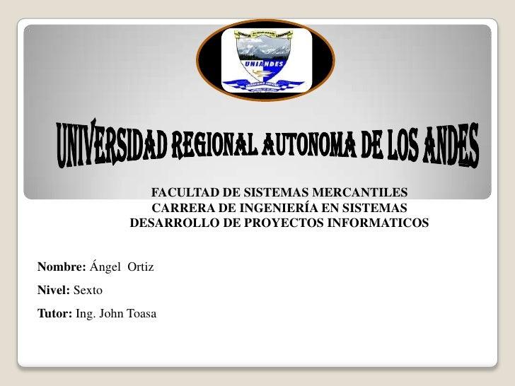 FACULTAD DE SISTEMAS MERCANTILES                    CARRERA DE INGENIERÍA EN SISTEMAS                 DESARROLLO DE PROYEC...