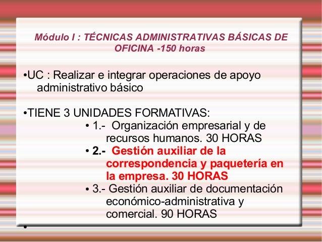 Módulo I : TÉCNICAS ADMINISTRATIVAS BÁSICAS DE  OFICINA -150 horas  ●UC : Realizar e integrar operaciones de apoyo  admini...