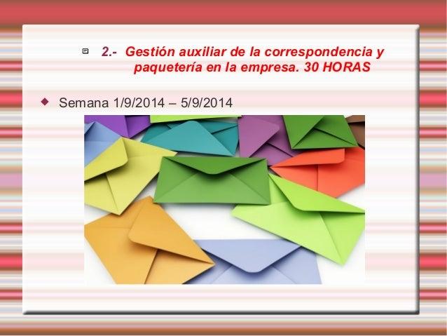  2.- Gestión auxiliar de la correspondencia y  paquetería en la empresa. 30 HORAS   Semana 1/9/2014 – 5/9/2014