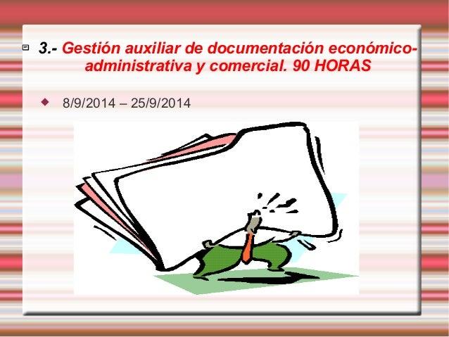  3.- Gestión auxiliar de documentación económico-administrativa  y comercial. 90 HORAS   8/9/2014 – 25/9/2014