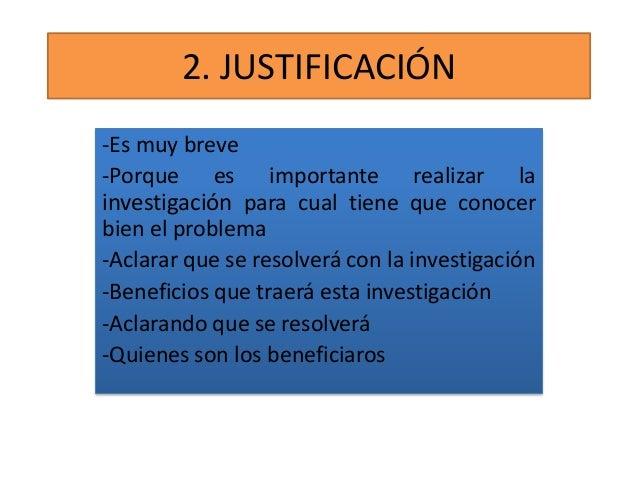 2. JUSTIFICACIÓN -Es muy breve -Porque es importante realizar la investigación para cual tiene que conocer bien el problem...