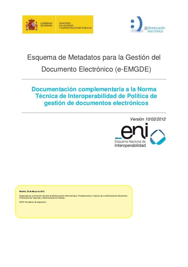 Esquema de Metadatos para la Gestión del                         Documento Electrónico (e-EMGDE)             Documentación...