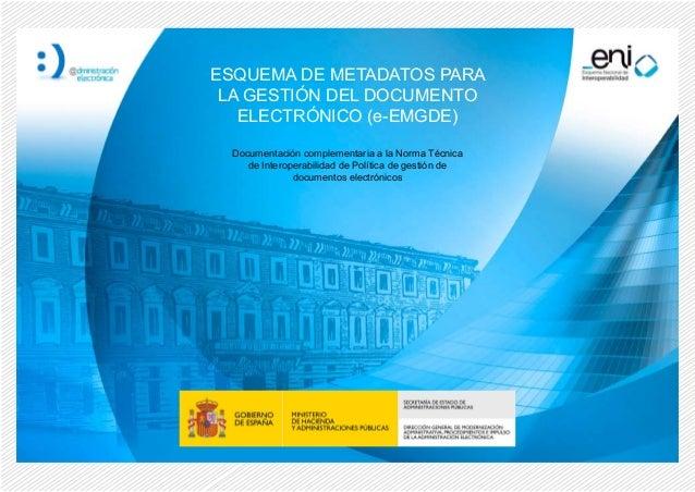 Documentación complementaria a la Norma Técnica de Interoperabilidad de Política de gestión de documentos electrónicos ESQ...