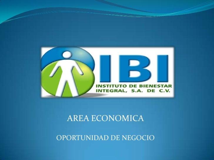 AREA ECONOMICA <br />OPORTUNIDAD DE NEGOCIO<br />