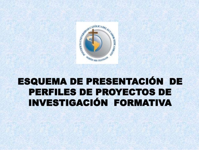 ESQUEMA DE PRESENTACIÓN DE PERFILES DE PROYECTOS DE INVESTIGACIÓN FORMATIVA