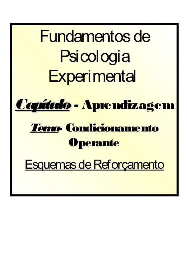 Fundamentos de     Psicologia    ExperimentalCapítulo - Aprendizagem  Tem Condicionamento     a-        Operante Esquemas ...