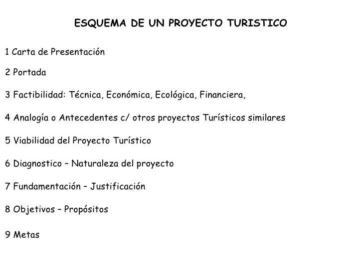 ESQUEMA DE UN PROYECTO TURISTICO 1 Carta de Presentación 2 Portada  3 Factibilidad: Técnica, Económica, Ecológica, Financi...