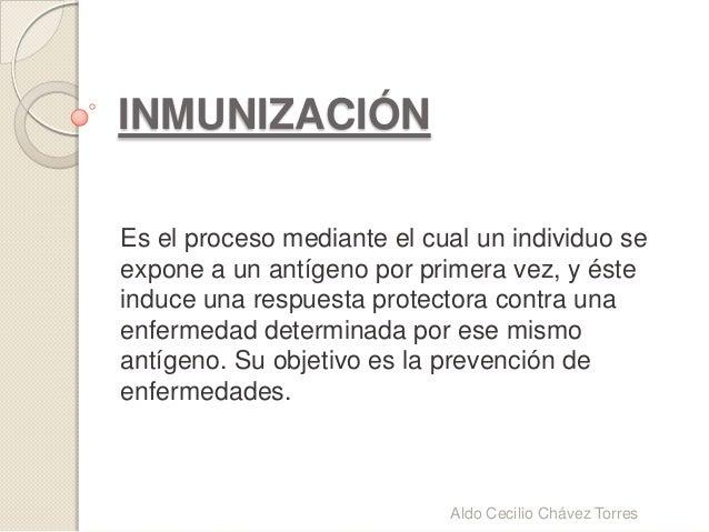 INMUNIZACIÓNEs el proceso mediante el cual un individuo seexpone a un antígeno por primera vez, y ésteinduce una respuesta...