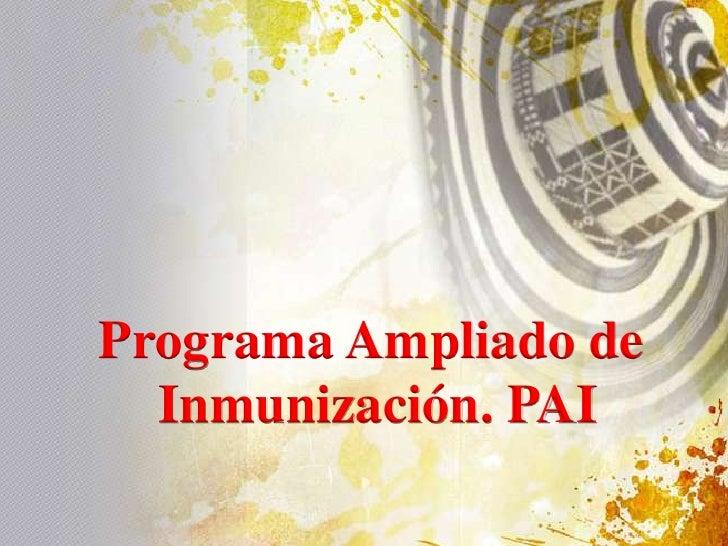Programa Ampliado de<br /> Inmunización. PAI<br />