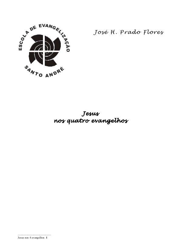José H. Prado Flores Jesus nos quatro evangelhos _______________________ Jesus nos 4 evangelhos 1
