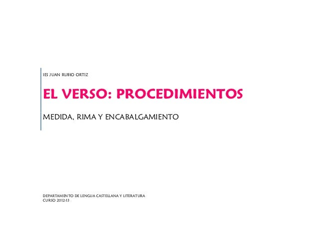 IES JUAN RUBIO ORTIZEL VERSO: PROCEDIMIENTOSMEDIDA, RIMA Y ENCABALGAMIENTODEPARTAMENTO DE LENGUA CASTELLANA Y LITERATURACU...