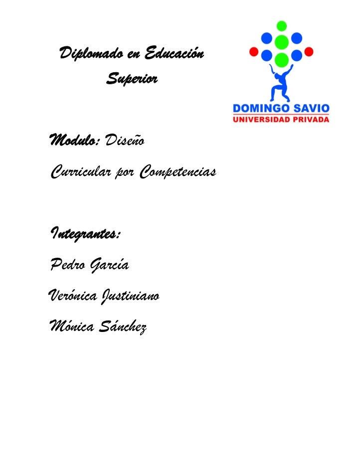 Diplomado en Educación        SuperiorModulo: DiseñoCurricular por CompetenciasIntegrantes:Pedro GarcíaVerónica Justiniano...